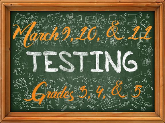 March 9,10,& 11 Testing Grades 3, 4, & 5