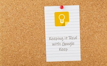 Keeping it Real with Google Keep