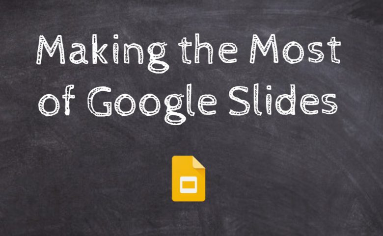 Making The Most Of Google Slides Instructional Technology