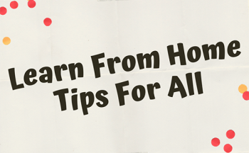 Learn from Home Tips for All
