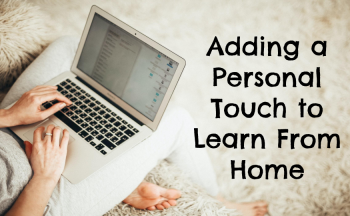 Adding a Personal Touch to Learn From Home