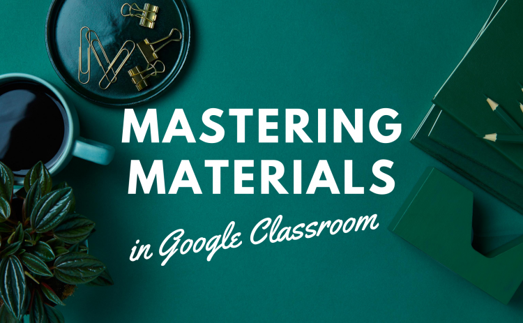 Header Image with title Mastering Materials in Google Classroom