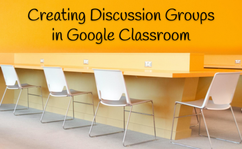Creating Discussion Groups in Google Classroom