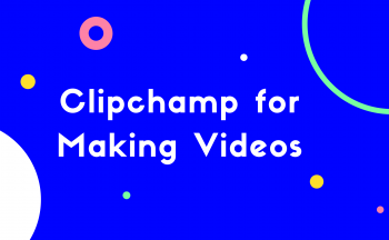 Clipchamp for Making Videos