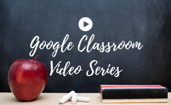 "Chalkboard reading ""Google Classroom Video Series"""