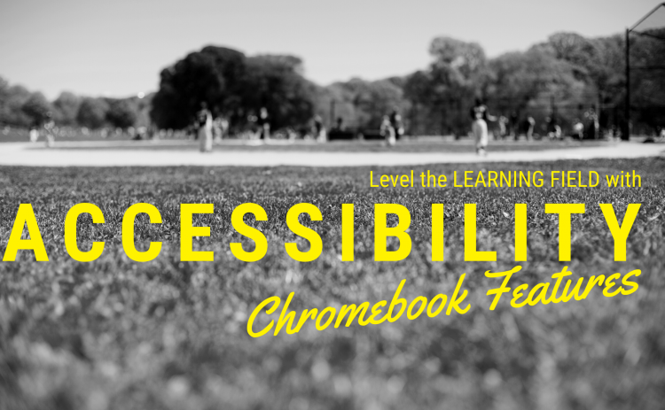 Level the Learning Field with Chromebook Accessibility Features