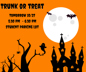 spooky scene with text trunk or treat tomorrow 10/27 5:30-6:30 student parking lot