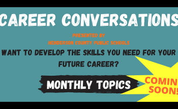 Coming Soon: Career Conversations presented by Henderson County Public Schools. Want to Develop the skills you need for your future career? Monthly Topics